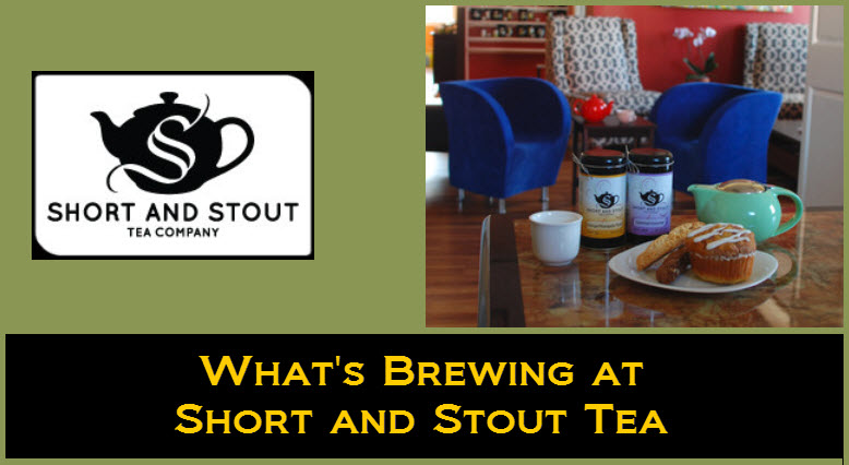 Whats Brewing At Short and Stout Tea Newsletter
